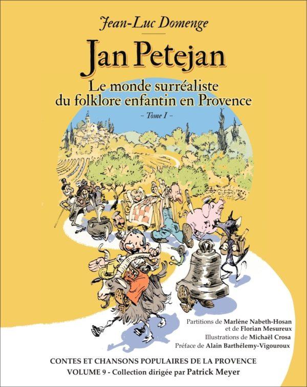 Jan Petejan : le monde surréaliste du folklore enfantin en Provence (tome 1)